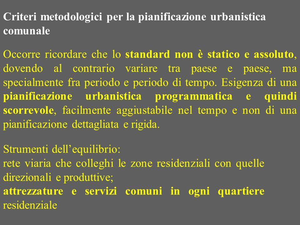 Criteri metodologici per la pianificazione urbanistica comunale Occorre ricordare che lo standard non è statico e assoluto, dovendo al contrario varia