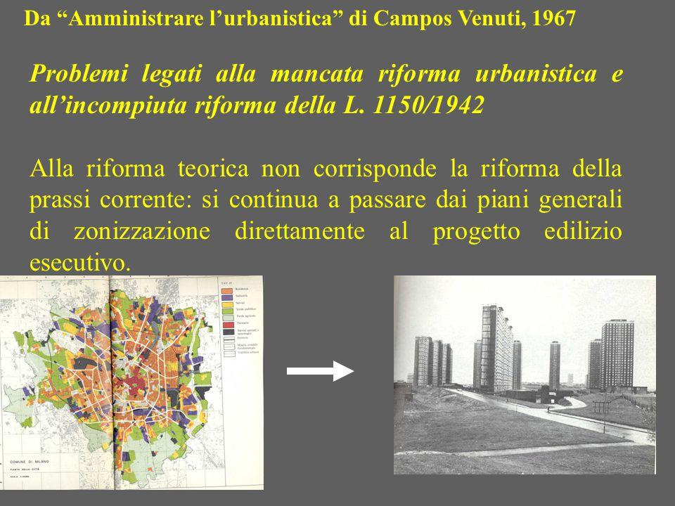 """Da """"Amministrare l'urbanistica"""" di Campos Venuti, 1967 Problemi legati alla mancata riforma urbanistica e all'incompiuta riforma della L. 1150/1942 Al"""