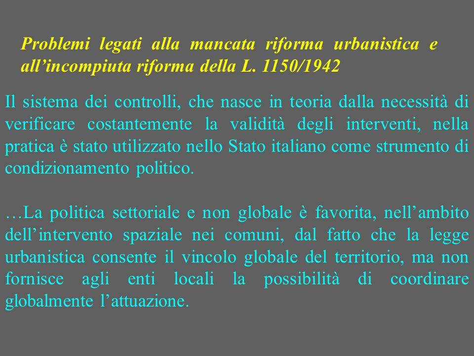 Problemi legati alla mancata riforma urbanistica e all'incompiuta riforma della L. 1150/1942 Il sistema dei controlli, che nasce in teoria dalla neces