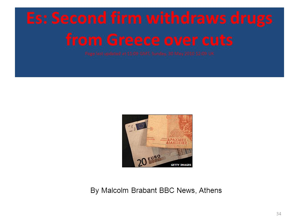 Es: Second firm withdraws drugs from Greece over cuts Page last updated at 11:09 GMT, Sunday, 30 May 2010 12:09 UK 34 By Malcolm Brabant BBC News, Athens