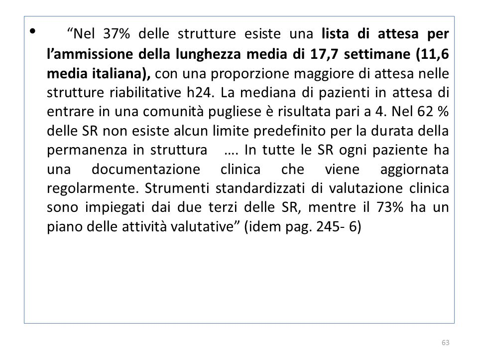 Nel 37% delle strutture esiste una lista di attesa per l'ammissione della lunghezza media di 17,7 settimane (11,6 media italiana), con una proporzione maggiore di attesa nelle strutture riabilitative h24.