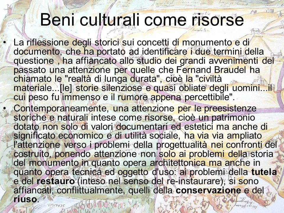 Beni culturali come risorse La riflessione degli storici sui concetti di monumento e di documento, che ha portato ad identificare i due termini della