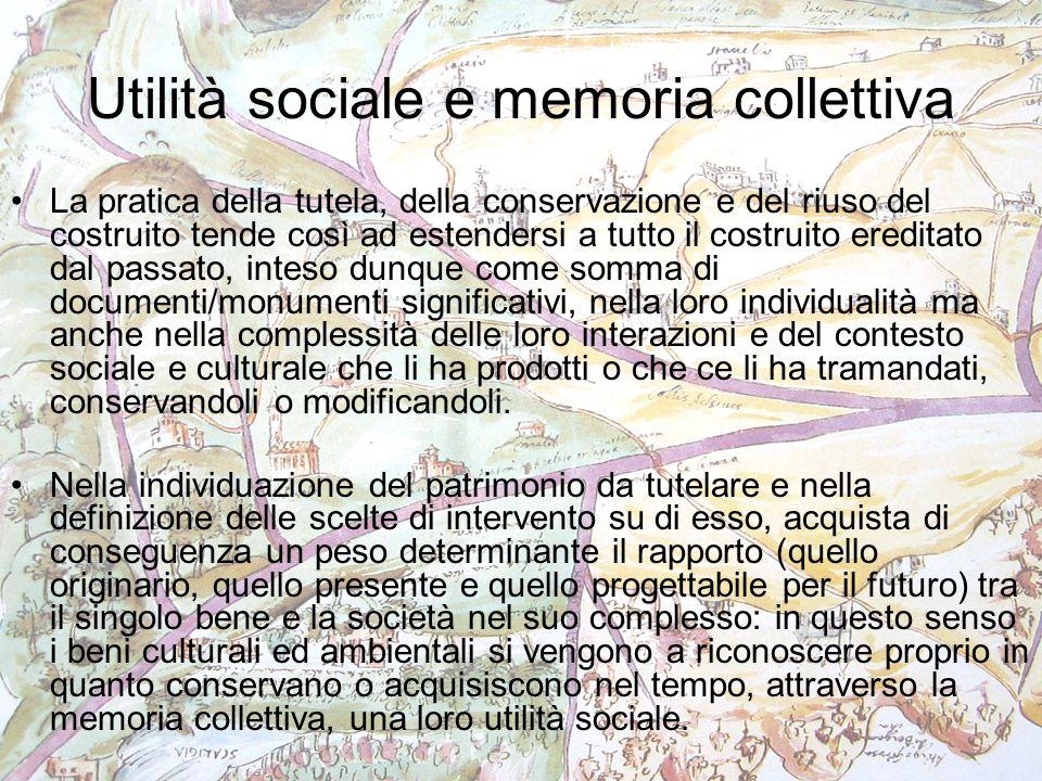 Utilità sociale e memoria collettiva La pratica della tutela, della conservazione e del riuso del costruito tende così ad estendersi a tutto il costru