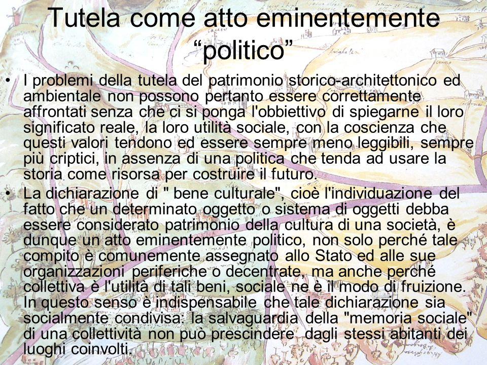 """Tutela come atto eminentemente """"politico"""" I problemi della tutela del patrimonio storico-architettonico ed ambientale non possono pertanto essere corr"""