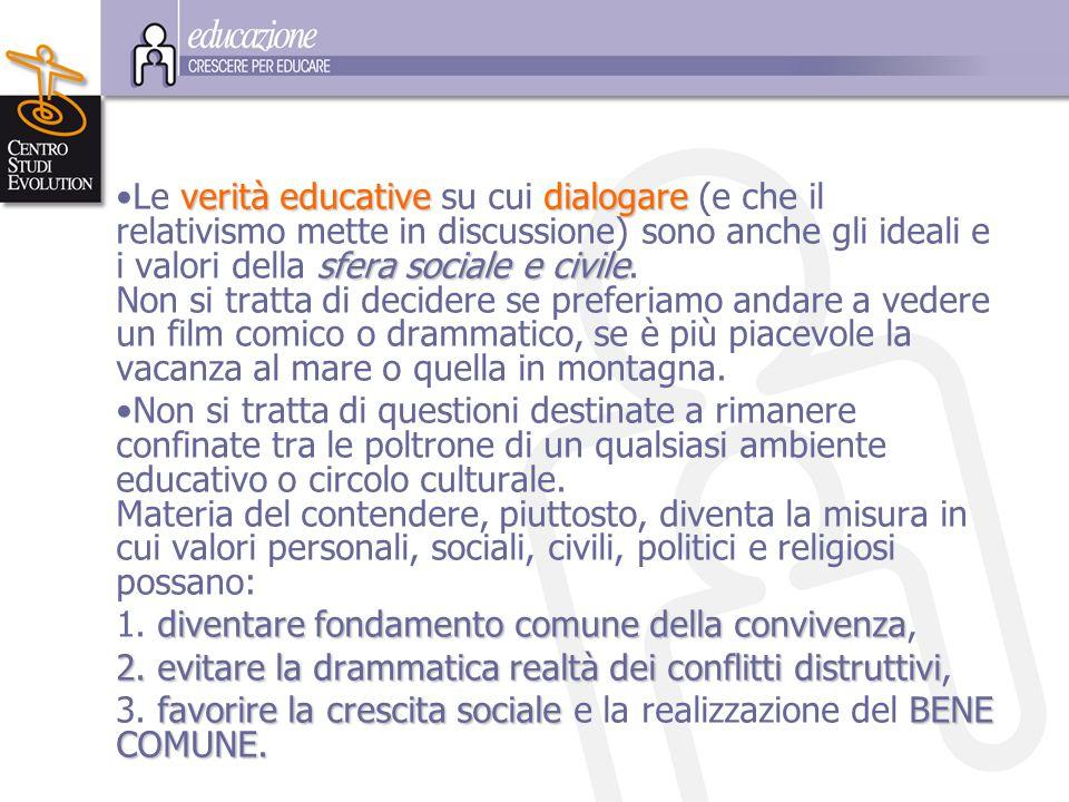 Le v vv verità educative su cui d dd dialogare (e che il relativismo mette in discussione) sono anche gli ideali e i valori della s ss sfera sociale e