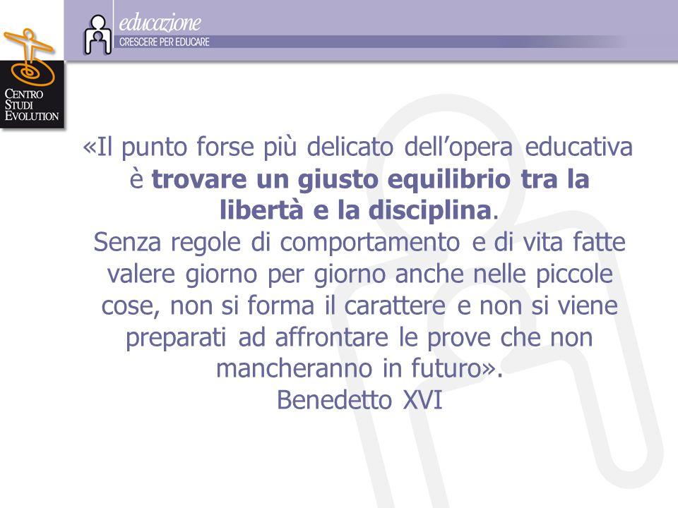 «Il punto forse più delicato dell'opera educativa è trovare un giusto equilibrio tra la libertà e la disciplina. Senza regole di comportamento e di vi
