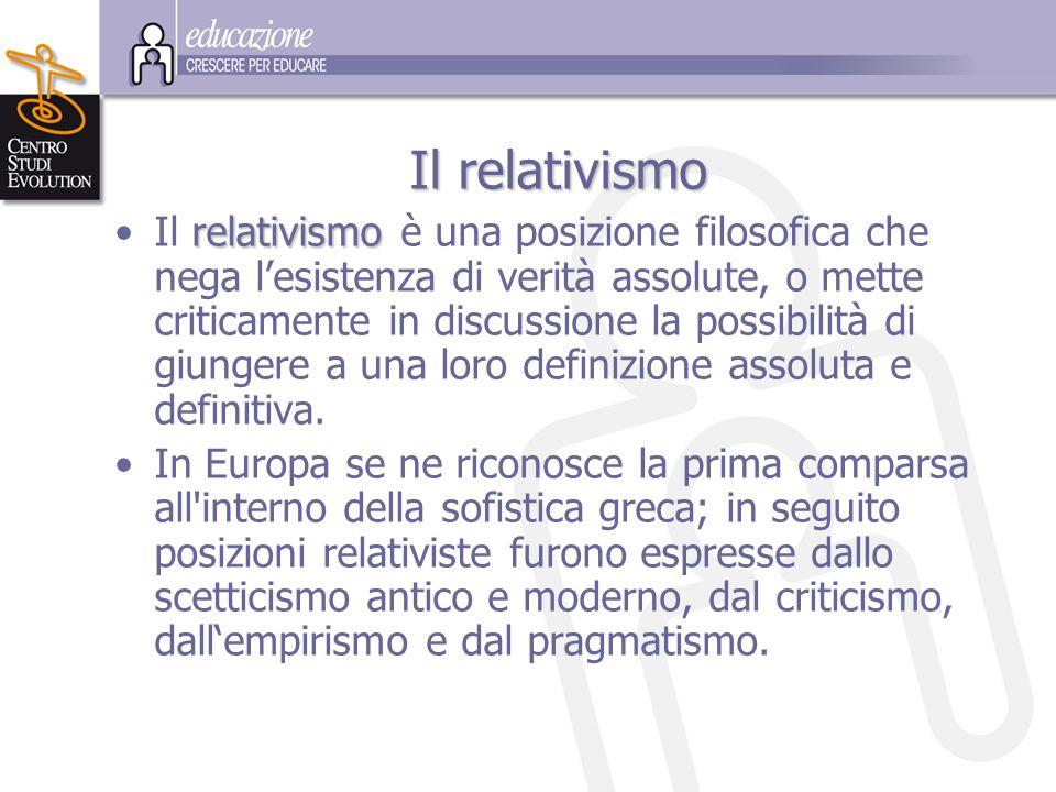 I II Il relativismo Il r rr relativismo è una posizione filosofica che nega l'esistenza di verità assolute, o mette criticamente in discussione la pos