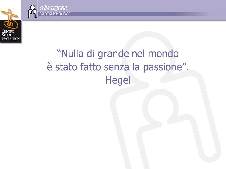 """""""Nulla di grande nel mondo è stato fatto senza la passione"""". Hegel"""