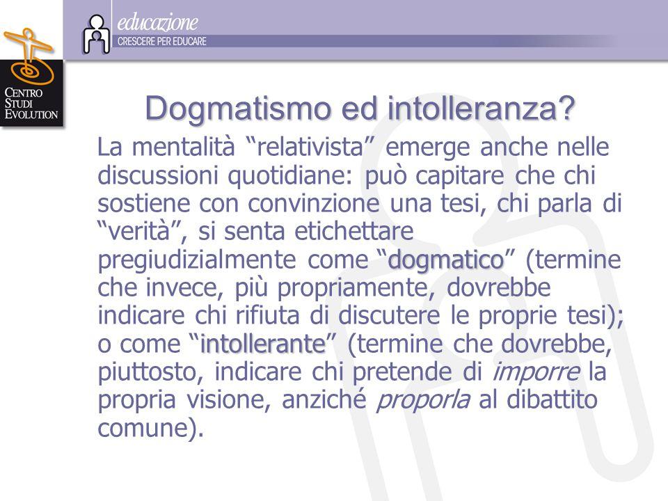 """D ogmatismo ed intolleranza? La mentalità """"relativista"""" emerge anche nelle discussioni quotidiane: può capitare che chi sostiene con convinzione una t"""