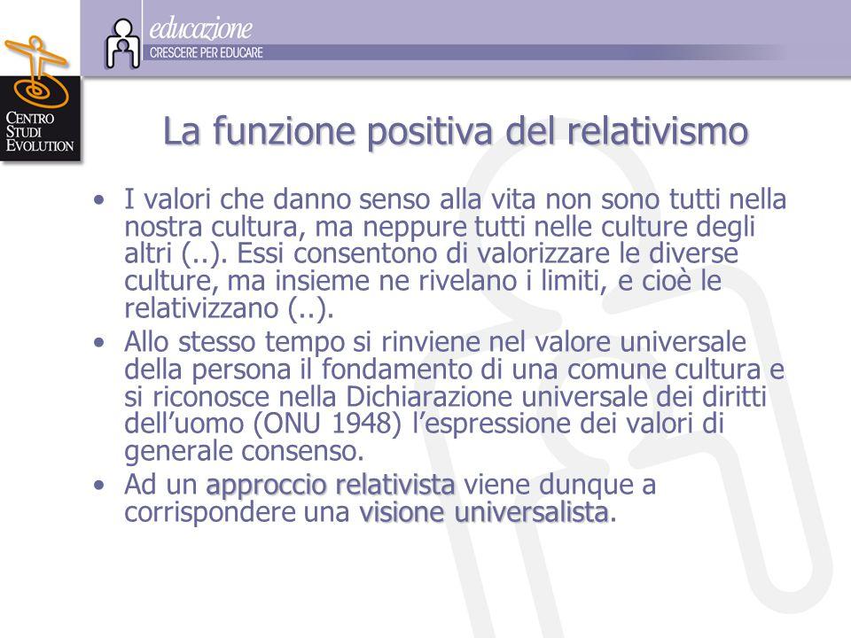 L a funzione positiva del r rr relativismo I valori che danno senso alla vita non sono tutti nella nostra cultura, ma neppure tutti nelle culture degl
