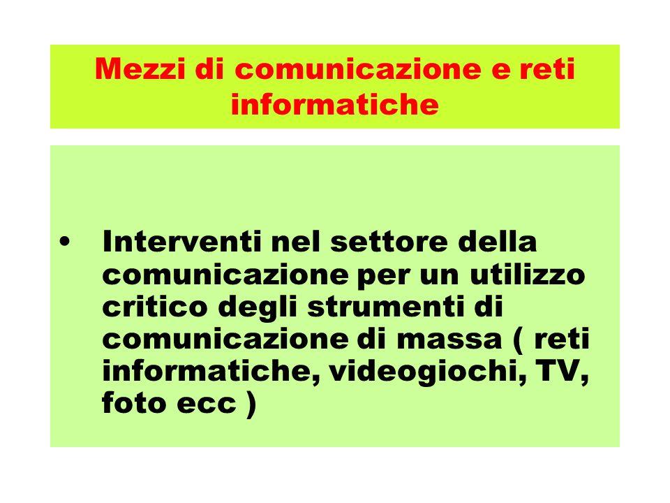Mezzi di comunicazione e reti informatiche Interventi nel settore della comunicazione per un utilizzo critico degli strumenti di comunicazione di mass