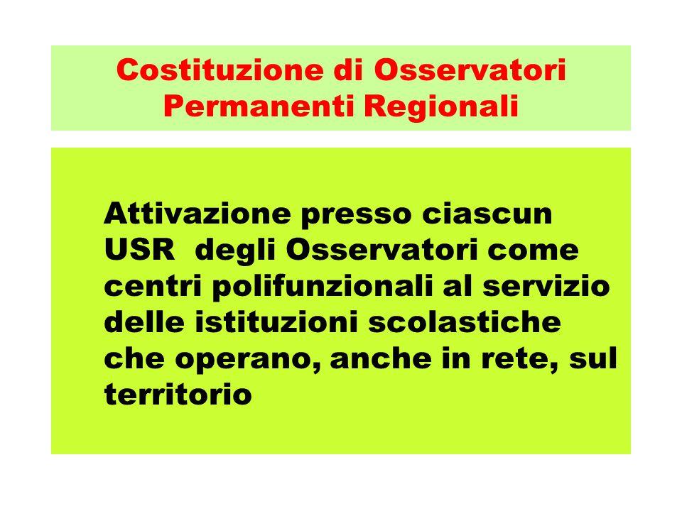 Costituzione di Osservatori Permanenti Regionali Attivazione presso ciascun USR degli Osservatori come centri polifunzionali al servizio delle istituz