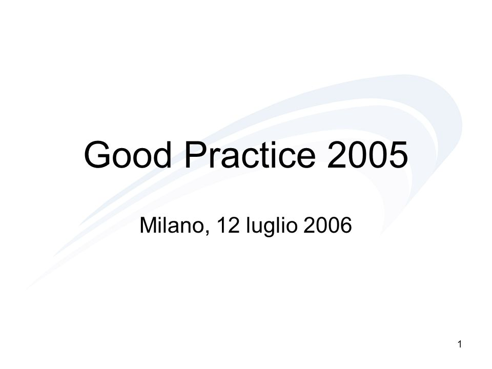1 Good Practice 2005 Milano, 12 luglio 2006