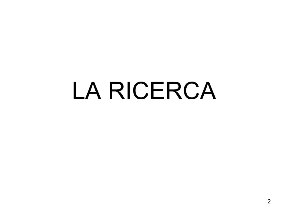 2 LA RICERCA