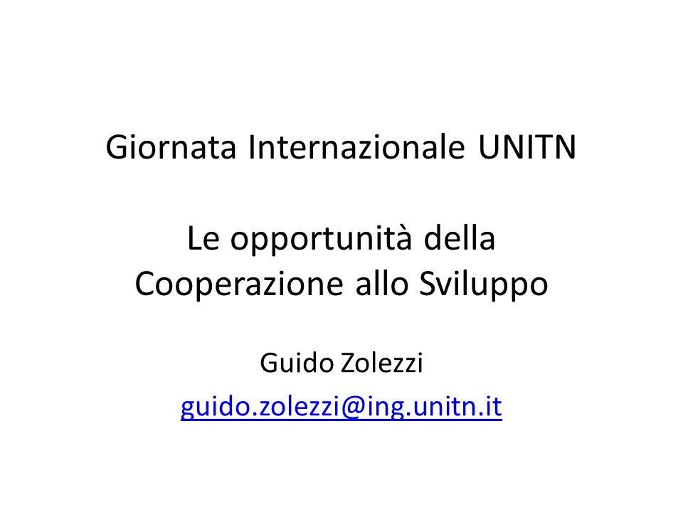 Giornata Internazionale UNITN Le opportunità della Cooperazione allo Sviluppo Guido Zolezzi guido.zolezzi@ing.unitn.it