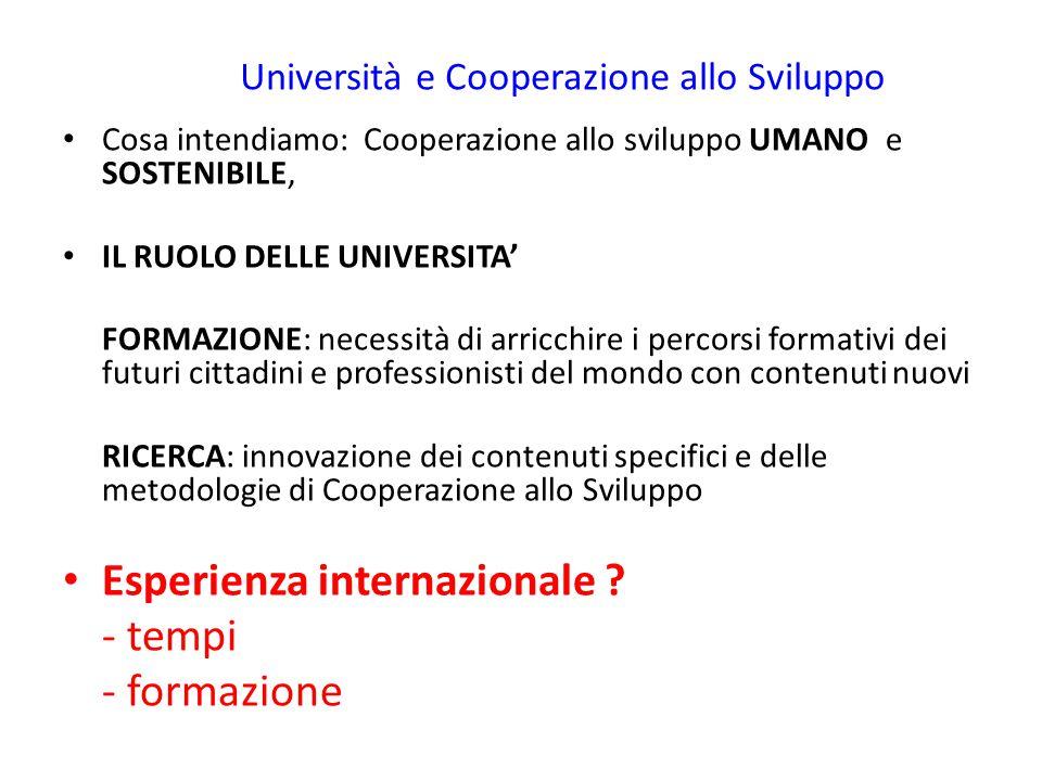 Università e Cooperazione allo Sviluppo Cosa intendiamo: Cooperazione allo sviluppo UMANO e SOSTENIBILE, IL RUOLO DELLE UNIVERSITA' FORMAZIONE: necess