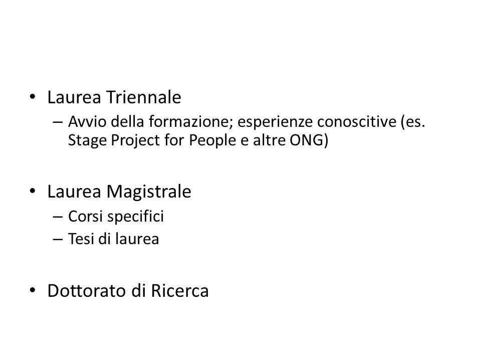 Laurea Triennale – Avvio della formazione; esperienze conoscitive (es. Stage Project for People e altre ONG) Laurea Magistrale – Corsi specifici – Tes