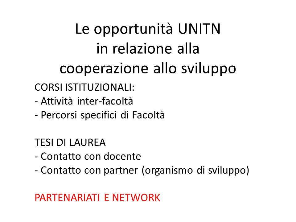 Le opportunità UNITN in relazione alla cooperazione allo sviluppo CORSI ISTITUZIONALI: - Attività inter-facoltà - Percorsi specifici di Facoltà TESI D