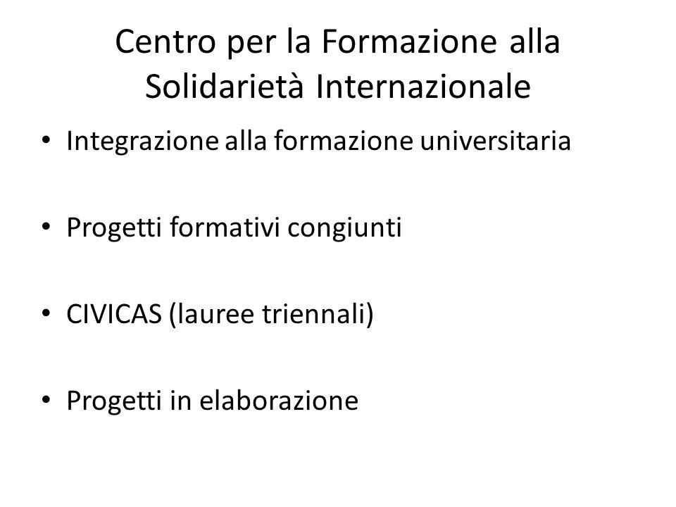 Centro per la Formazione alla Solidarietà Internazionale Integrazione alla formazione universitaria Progetti formativi congiunti CIVICAS (lauree trien