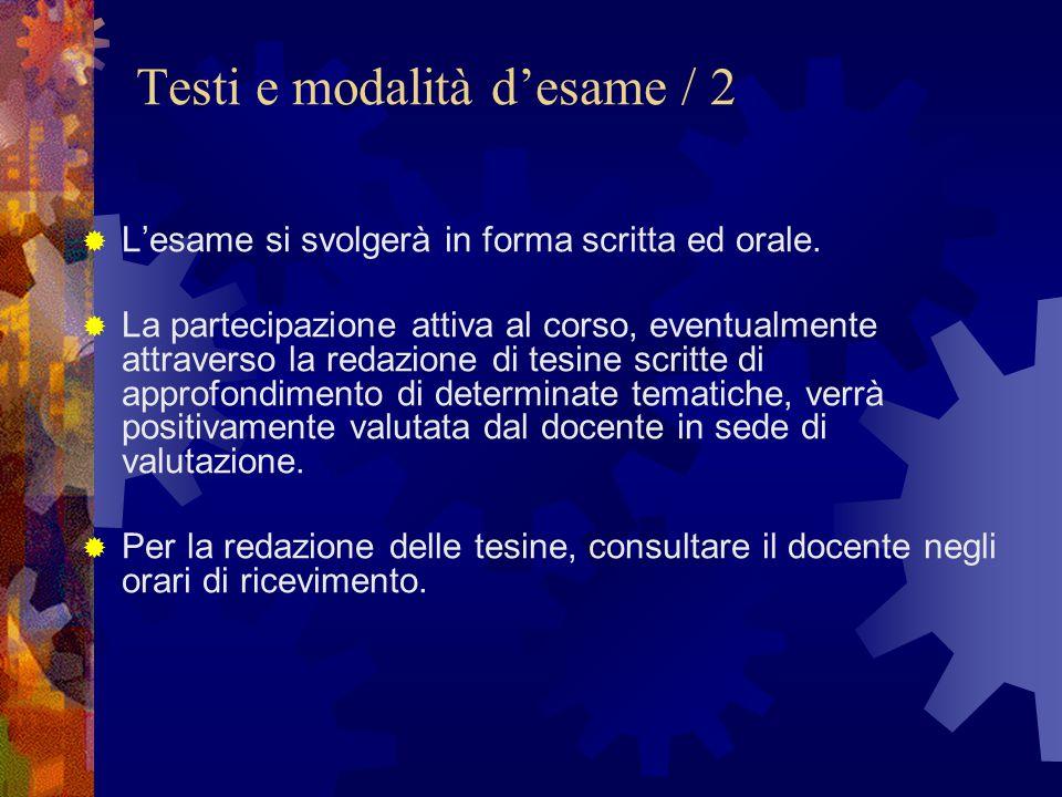 Testi e modalità d'esame / 2  L'esame si svolgerà in forma scritta ed orale.  La partecipazione attiva al corso, eventualmente attraverso la redazio