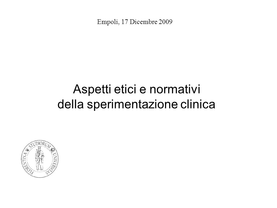 Empoli, 17 Dicembre 2009 Aspetti etici e normativi della sperimentazione clinica