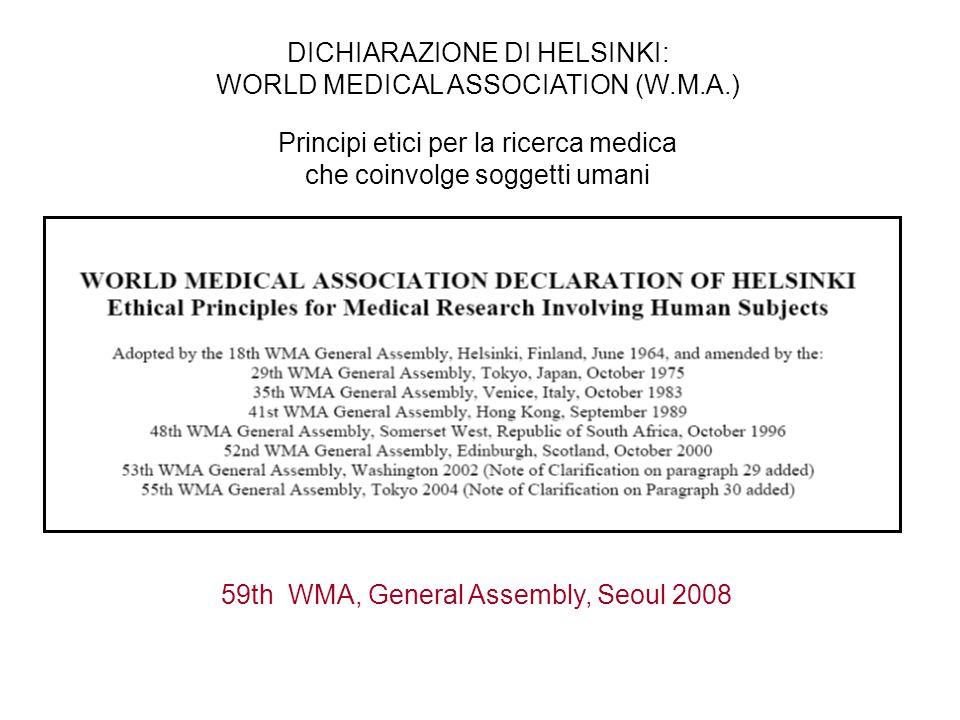 DICHIARAZIONE DI HELSINKI: WORLD MEDICAL ASSOCIATION (W.M.A.) Principi etici per la ricerca medica che coinvolge soggetti umani 59th WMA, General Assembly, Seoul 2008