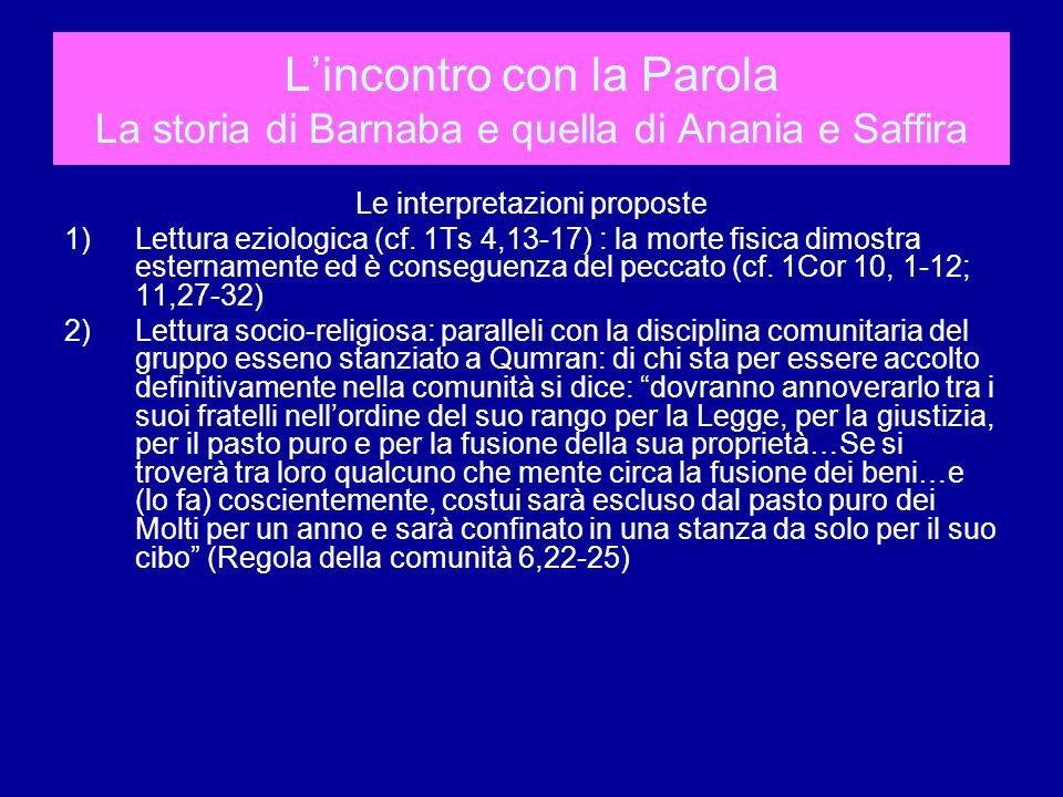 L'incontro con la Parola La storia di Barnaba e quella di Anania e Saffira Le interpretazioni proposte 1)Lettura eziologica (cf.