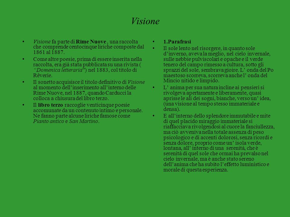 Visione Visione fa parte di Rime Nuove, una raccolta che comprende centocinque liriche composte dal 1861 al 1887. Come altre poesie, prima di essere i