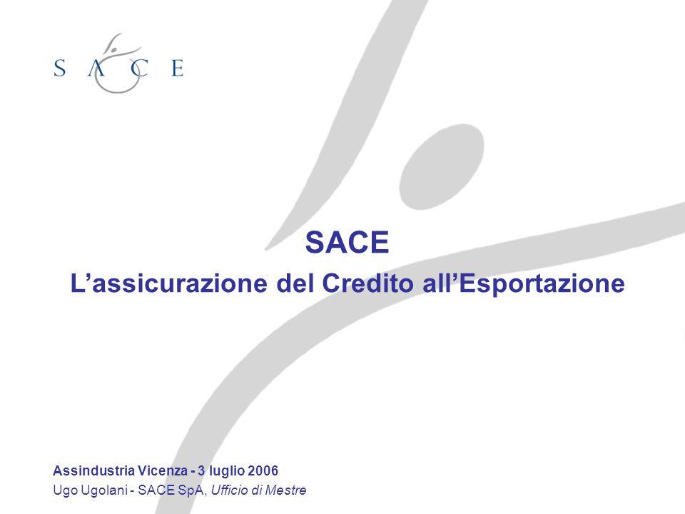 SACE L'assicurazione del Credito all'Esportazione Assindustria Vicenza - 3 luglio 2006 Ugo Ugolani - SACE SpA, Ufficio di Mestre