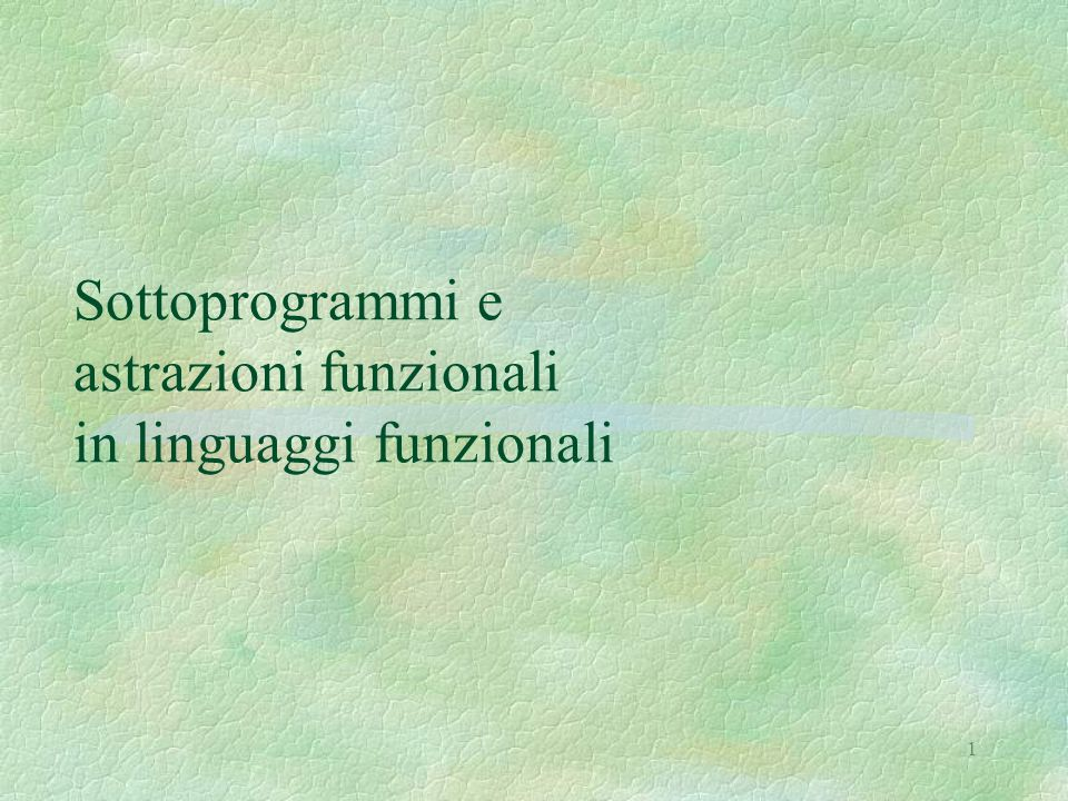 1 Sottoprogrammi e astrazioni funzionali in linguaggi funzionali
