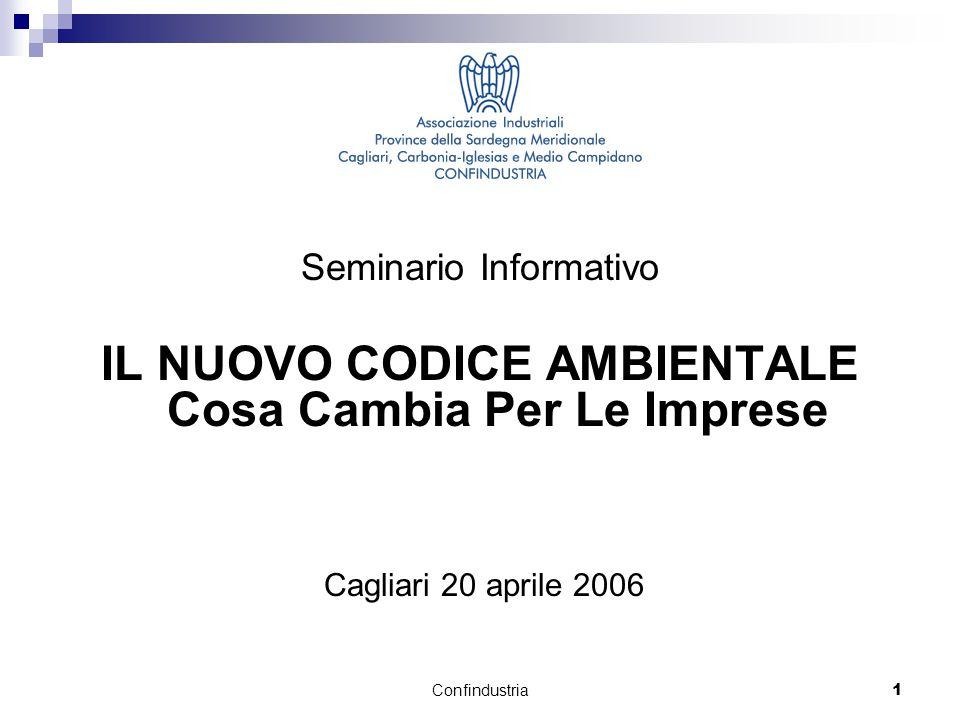 Confindustria1 Seminario Informativo IL NUOVO CODICE AMBIENTALE Cosa Cambia Per Le Imprese Cagliari 20 aprile 2006