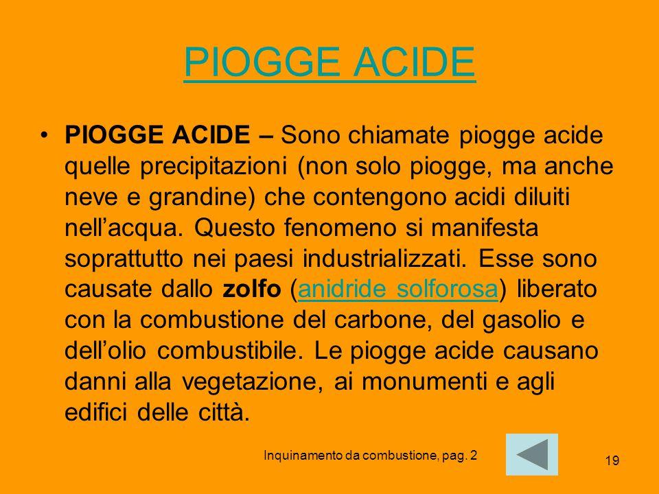 19 PIOGGE ACIDE PIOGGE ACIDE – Sono chiamate piogge acide quelle precipitazioni (non solo piogge, ma anche neve e grandine) che contengono acidi dilui