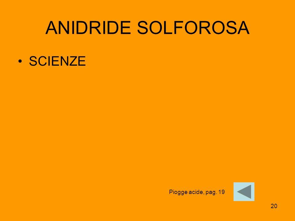 20 ANIDRIDE SOLFOROSA SCIENZE Piogge acide, pag. 19