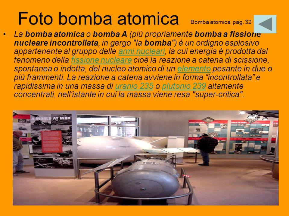 26 Foto bomba atomica La bomba atomica o bomba A (più propriamente bomba a fissione nucleare incontrollata, in gergo