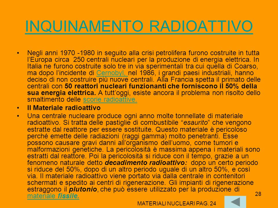 28 INQUINAMENTO RADIOATTIVO Negli anni 1970 -1980 in seguito alla crisi petrolifera furono costruite in tutta l'Europa circa 250 centrali nucleari per