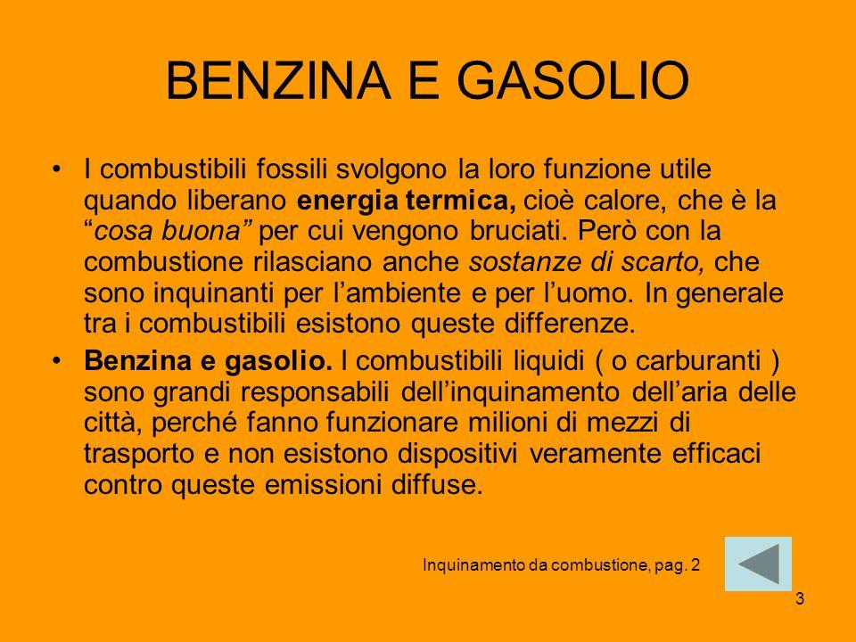 """3 BENZINA E GASOLIO I combustibili fossili svolgono la loro funzione utile quando liberano energia termica, cioè calore, che è la """"cosa buona"""" per cui"""