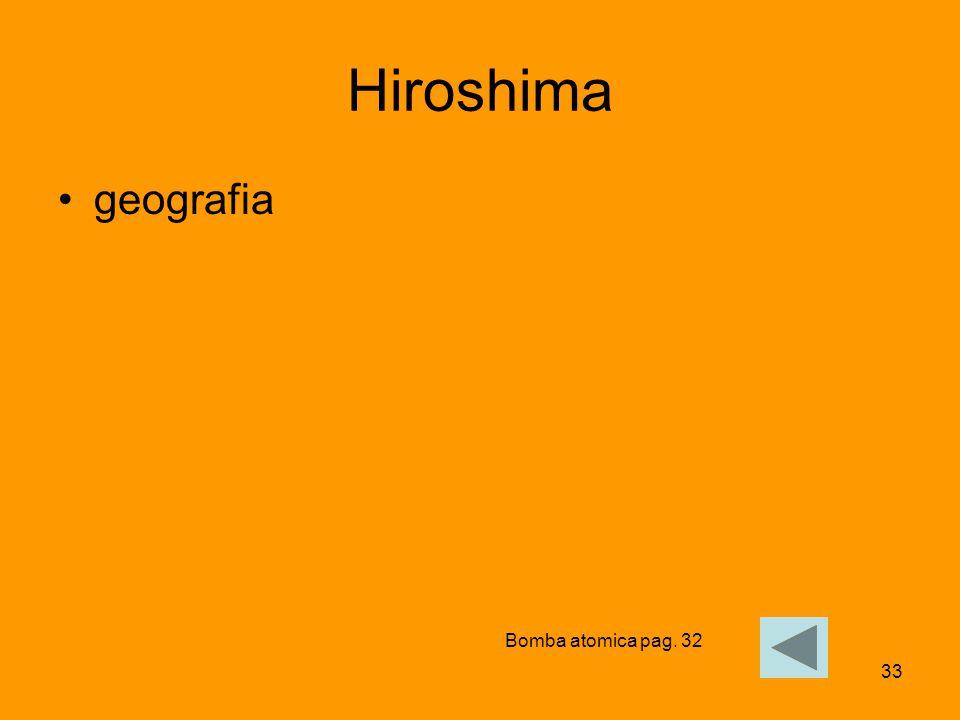 33 Hiroshima geografia Bomba atomica pag. 32