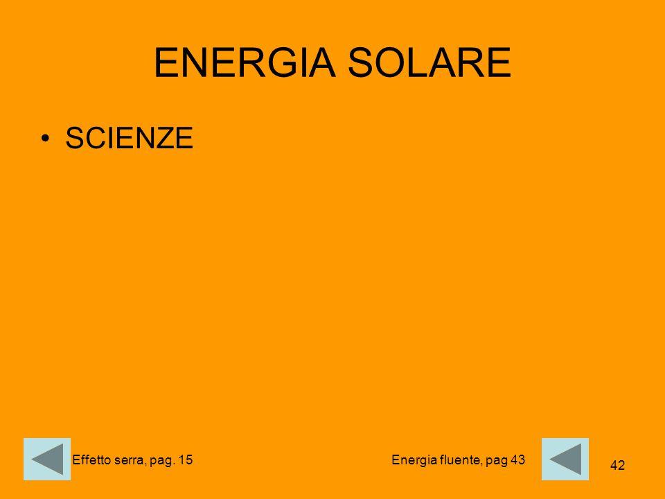 42 ENERGIA SOLARE SCIENZE Energia fluente, pag 43Effetto serra, pag. 15