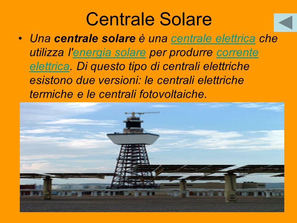 45 Centrale Solare Una centrale solare è una centrale elettrica che utilizza l'energia solare per produrre corrente elettrica. Di questo tipo di centr