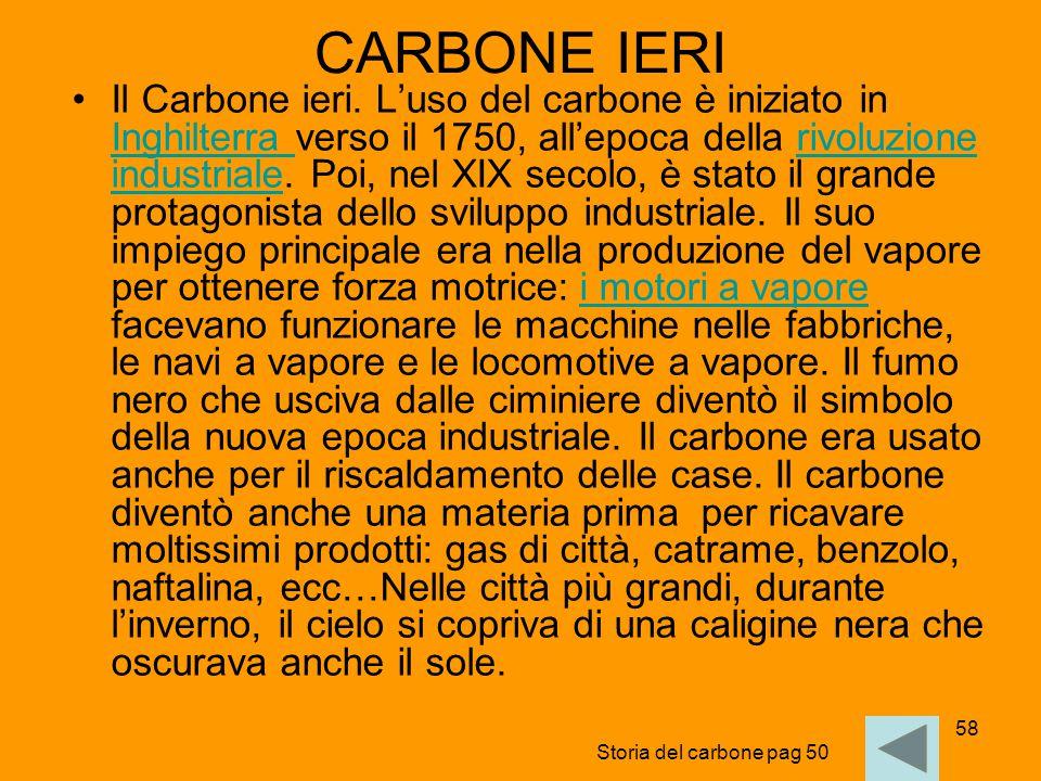 58 CARBONE IERI Il Carbone ieri. L'uso del carbone è iniziato in Inghilterra verso il 1750, all'epoca della rivoluzione industriale. Poi, nel XIX seco