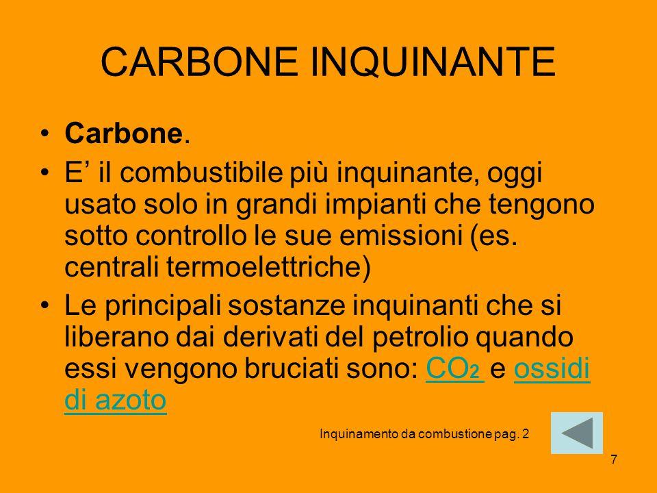 8 ANIDRIDE CARBONICA Anidride carbonica ( C O 2 ) che è un prodotto della combustione, cioè è il risultato della combinazione del carbonio con l'ossigeno presente nell'aria.