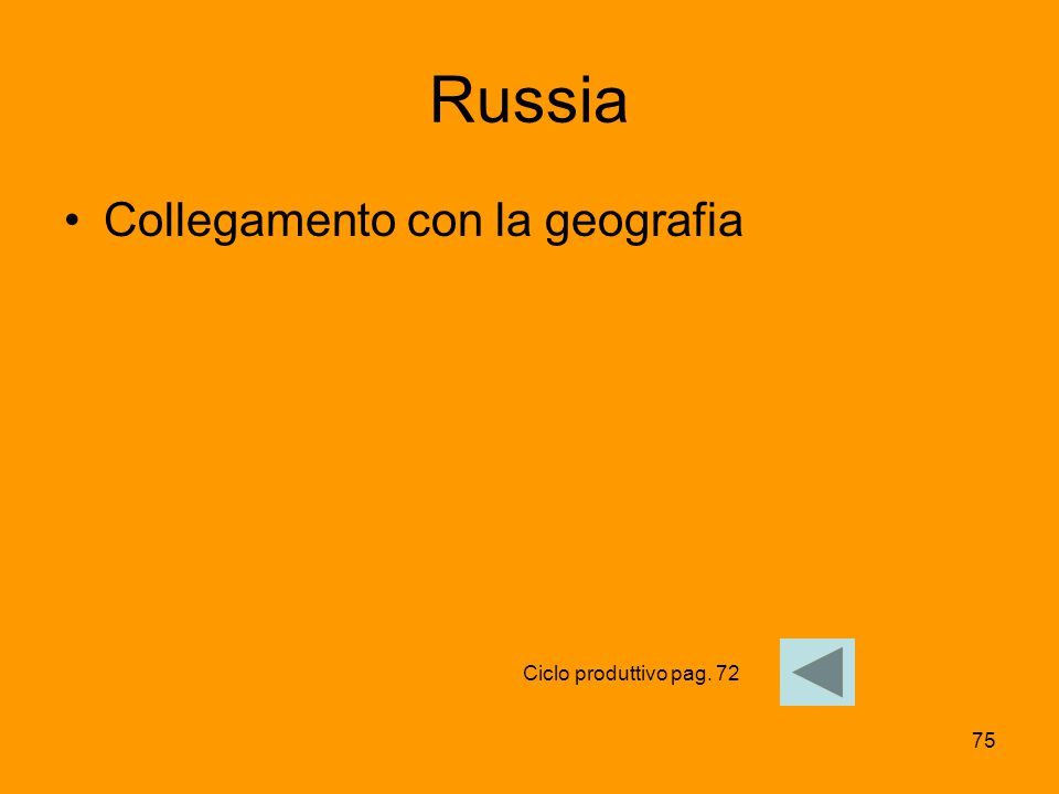 75 Russia Collegamento con la geografia Ciclo produttivo pag. 72