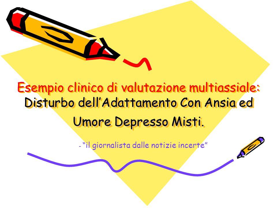 Disturbo dell'Adattamento Con Ansia ed Umore Depresso Misti. Esempio clinico di valutazione multiassiale: Disturbo dell'Adattamento Con Ansia ed Umore