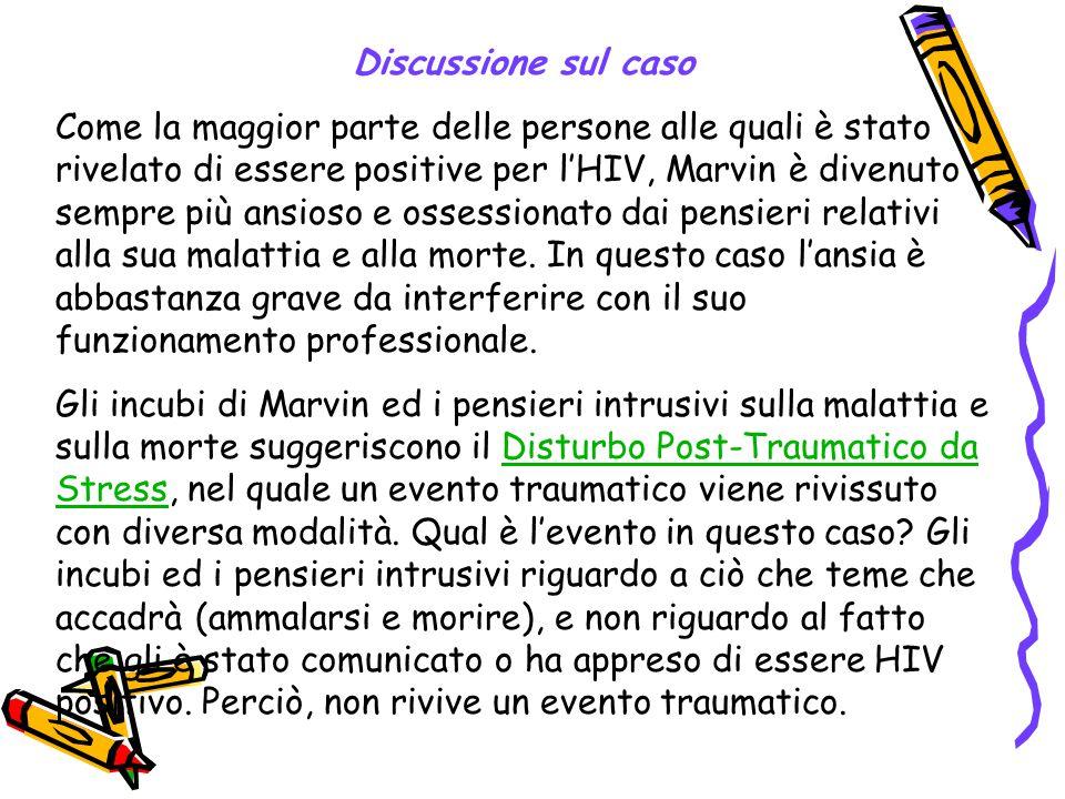 Discussione sul caso Come la maggior parte delle persone alle quali è stato rivelato di essere positive per l'HIV, Marvin è divenuto sempre più ansios