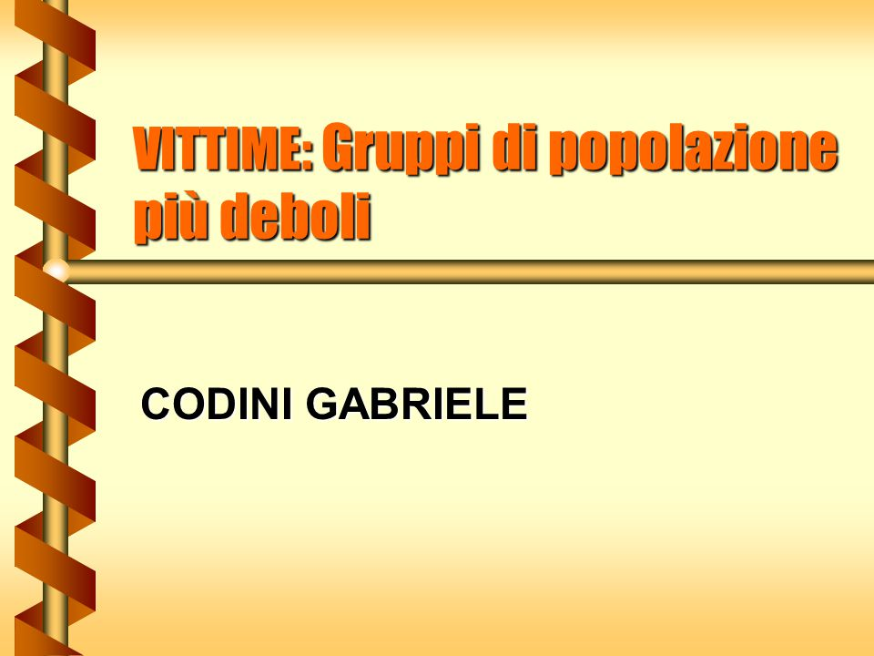 VITTIME: Gruppi di popolazione più deboli CODINI GABRIELE