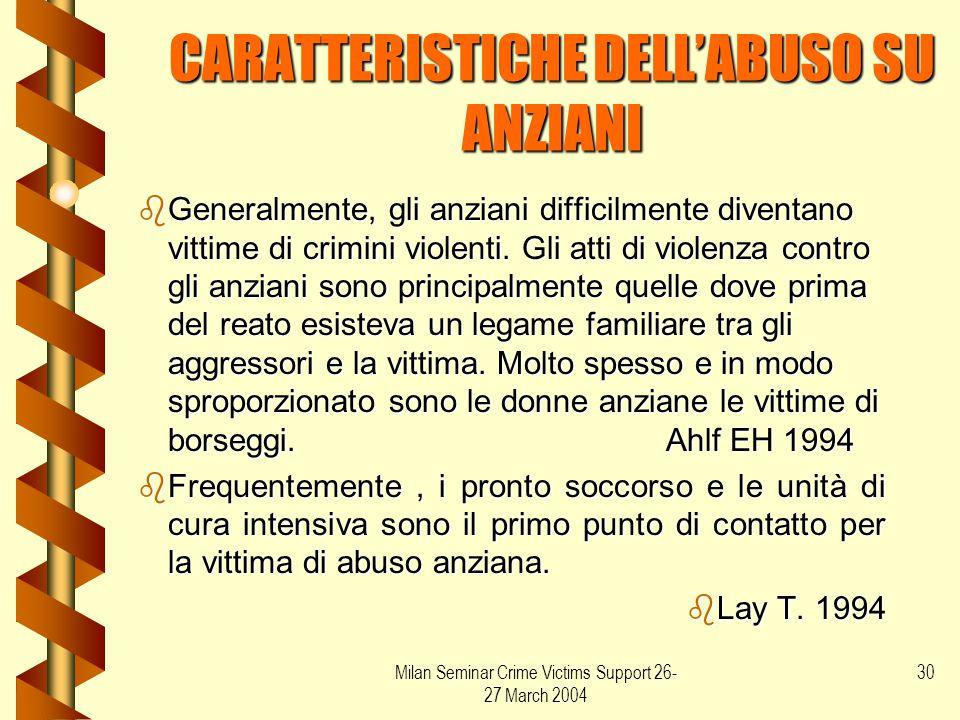 Milan Seminar Crime Victims Support 26- 27 March 2004 30 CARATTERISTICHE DELL'ABUSO SU ANZIANI bGeneralmente, gli anziani difficilmente diventano vitt