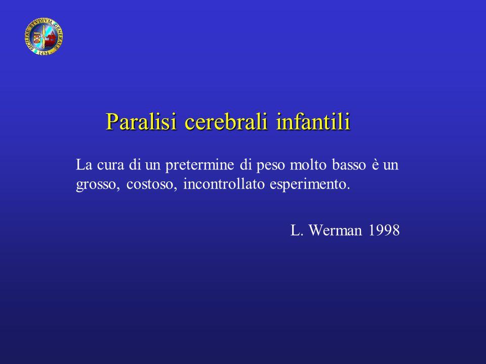 Paralisi cerebrali infantili La cura di un pretermine di peso molto basso è un grosso, costoso, incontrollato esperimento.