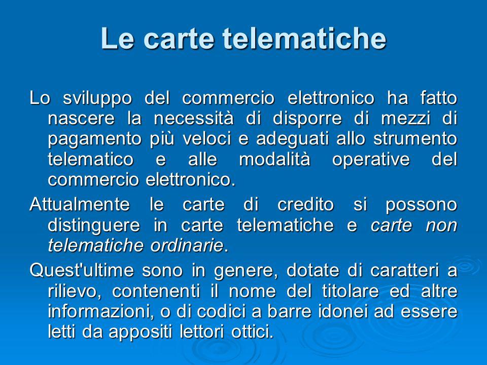 Le carte telematiche Lo sviluppo del commercio elettronico ha fatto nascere la necessità di disporre di mezzi di pagamento più veloci e adeguati allo