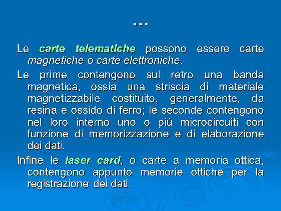 … Le carte telematiche possono essere carte magnetiche o carte elettroniche. Le prime contengono sul retro una banda magnetica, ossia una striscia di