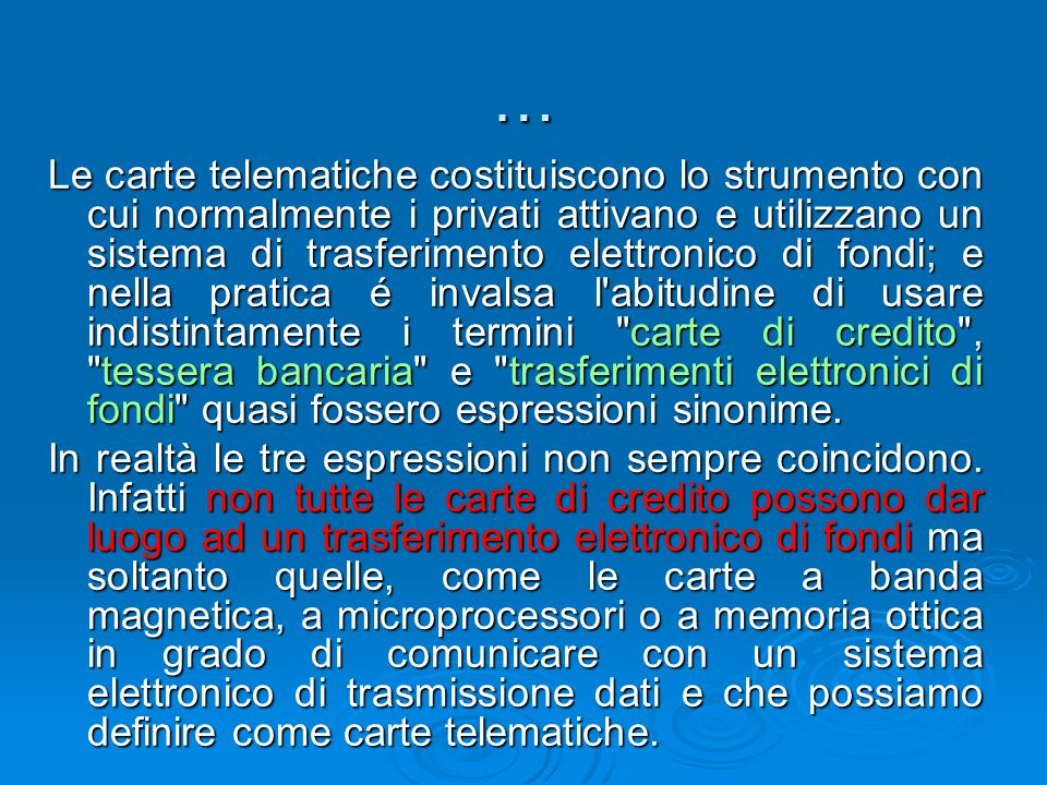 … Le carte telematiche costituiscono lo strumento con cui normalmente i privati attivano e utilizzano un sistema di trasferimento elettronico di fondi